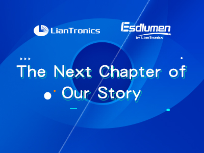 A Letter to Customers of LianTronics & Esdlumen: The Next Chapter of Our Story!